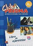 Club Prisma, nivel inicial A1: Metodo De Espanol Para Jovenes, libro de ejercicios con claves/ Exercise Book