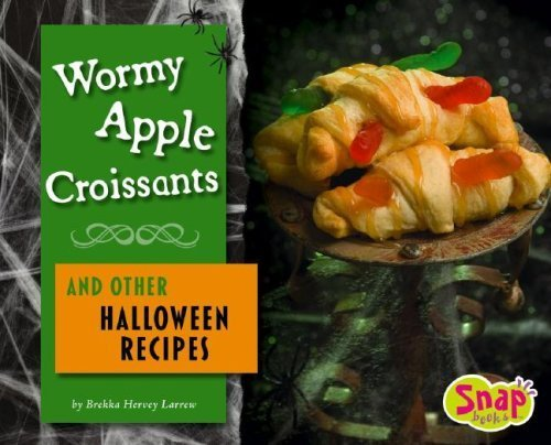 (Wormy Apple Croissants and Other Halloween Recipes (Fun Foods for Cool Cooks) by Brekka Hervey Larrew)