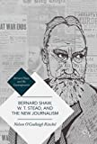 img - for Bernard Shaw, W. T. Stead, and the New Journalism: Whitechapel, Parnell, Titanic, and the Great War (Bernard Shaw and His Contemporaries) book / textbook / text book