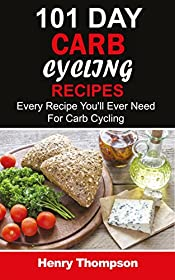 101 Carb Cycling Recipes: The Ultimate Step-by-Step Guide To Rapid Weight Loss, Delicious Recipes and Meal Plans (carbohydrate cycling, carbcycling for women/men/weight loss/health/ketogenic/gains)