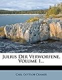 : Julius Der Verworfene, Volume 1... (German Edition)