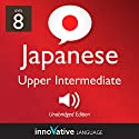 Learn Japanese - Level 8: Upper Intermediate Japanese: Volume 1: Lessons 1-25 Speech by  Innovative Language Learning LLC Narrated by  JapanesePod101.com