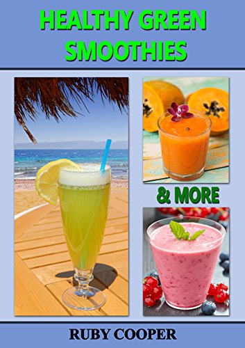 Healthy Green Smoothies & More: (Juicing for weight loss) Weight Loss Motivation (Green Smoothies Detox) Healthy Diet (Diets that Work) Diets (Health, Fitness & Dieting) (Cookbooks