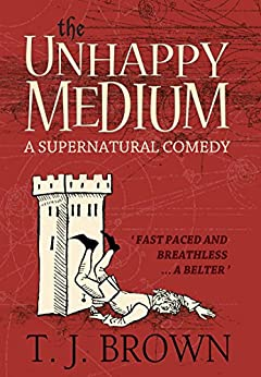 The Unhappy Medium: A Supernatural Comedy by [Brown, T. J.]