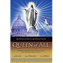 Queen of All: The Marian apparitions' plan to unite all religions under the Roman Catholic Church