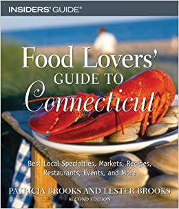 Food lovers guide to connecticut 2nd best local specialties food lovers guide to connecticut 2nd best local specialties markets recipes restaurants events and more food lovers series patricia brooks forumfinder Gallery