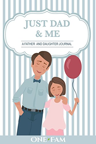 Just Dad and Me: A Father - Daughter Journal by OneFam