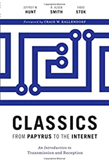 Classics from Papyrus to the Internet: An Introduction to Transmission and Reception (Ashley and