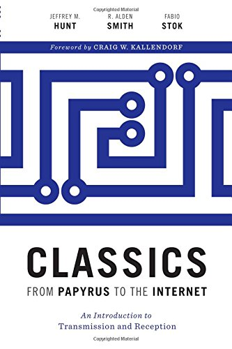 Classics from Papyrus to the Internet: An Introduction to Transmission and Reception (Ashley and Peter Larkin Series in