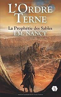 L'Ordre Terne, tome 1 : La Prophétie des Sables par I. M. Nancy