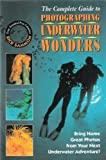 The Complete Guide to Photographing Underwater Wonders, Sammon, Rick, 0896582523