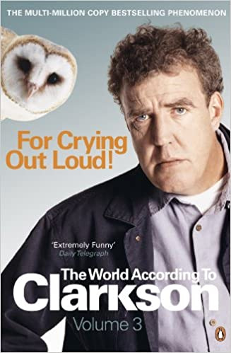 The World According to Clarkson for Crying Out Loud! (Volume - 3) price comparison at Flipkart, Amazon, Crossword, Uread, Bookadda, Landmark, Homeshop18