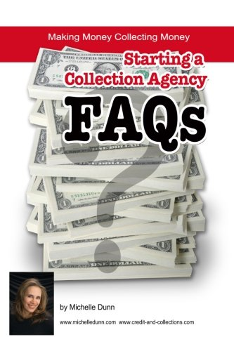 Starting a Collection Agency FAQ's: Making money collecting money (The Collecting Money Series) pdf