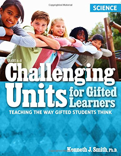 Challenging Units for Gifted Learners: Science: Teaching the Way Gifted Students ()