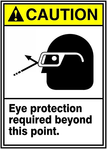 Required Protection (Accuform CAUTION EYE PROTECTION REQUIRED BEYOND THIS POINT (MRPE637VA))