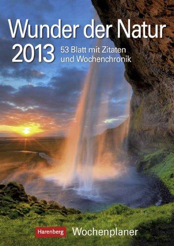 Wunder der Natur 2013: Harenberg Wochenplaner. 53 Blatt mit Zitaten und Wochenchronik