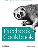 Facebook Cookbook : Building Applications to Grow Your Facebook Empire, Goldman, Jay, 059651817X