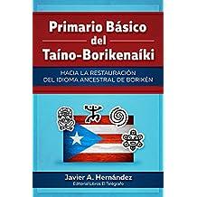 Primario Básico del Taíno-Borikenaíki: Hacia la restauración del idioma ancestral de Borikén (Spanish Edition)