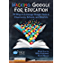 Hacking Google For Education: 99 Ways to Leverage Google Tools in Classrooms, Schools, and Districts (Hack Learning Series Book 11)