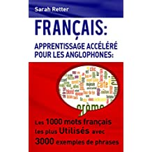 FRANCAIS: APPRENTISSAGE ACCÉLÉRÉ POUR LES ANGLOPHONES: Les 1000 mots français les plus utilisés avec 3000 exemples de phrases (French Edition)