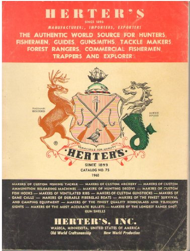 1965 Herter's Catalog No. 75 : The Authentic World Source for Hunters, Fishermen, Guides, Gunsmiths, Tackle Makers, Forest Rangers, Commercial Fishermen, Trappers and Explorers (Vol 75)