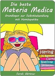 Die beste Materia Medica. Illustrierte Grundlagen zur Selbstbehandlung mit Homöopathie