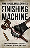 Finishing Machine: Was it Road Rage Murder or Self-Defense? A Trained Killer's Fight for Justice (True Crime Defense Attorney Case Files Book 1)