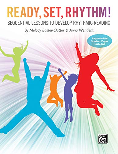 Ready, Set, Rhythm!: Sequential Lessons to Develop Rhythmic Reading (Teacher's Handbook)