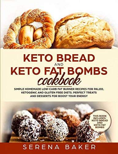 Keto Bread and Keto Fat Bombs Cookbook: Simple Homemade Low-Carb Fat Burner Recipes For Paleo, Ketogenic and Gluten-free Diets. Perfect Treats and Desserts for Boost Your Energy. by Independently published