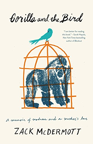 Amazon gorilla and the bird a memoir of madness and a gorilla and the bird a memoir of madness and a mothers love by mcdermott fandeluxe PDF