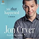 So That Happened: A Memoir Audiobook by Jon Cryer Narrated by Jon Cryer