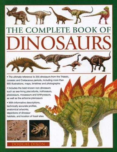 (The Complete Book of Dinosaurs: The ultimate reference to 355 dinosaurs from the Triassic, Jurassic and Cretaceous periods, including more than 900 illustrations, maps, timelines and)