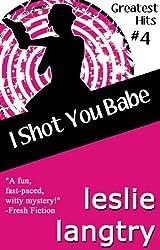 I Shot You Babe (Greatest Hits romantic mysteries book #4) (Greatest Hits Mysteries)