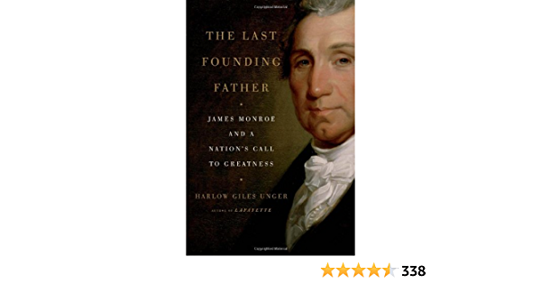 The Last Founding Father: James Monroe and a Nations Call to ...