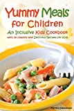 Yummy Meals for Children: An Inclusive Kids Cookbook with 30 Healthy and Delicious Recipes for Kids