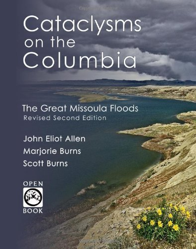 Cataclysms on the Columbia: The Great Missoula Floods (OpenBook) 2nd , Revi edition by Allen, John Eliot, Burns, Marjorie, Burns, Scott (2009) Paperback