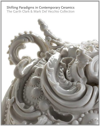 Shifting Paradigms in Contemporary Ceramics: The Garth Clark and Mark Del Vecchio Collection by Yale University Press