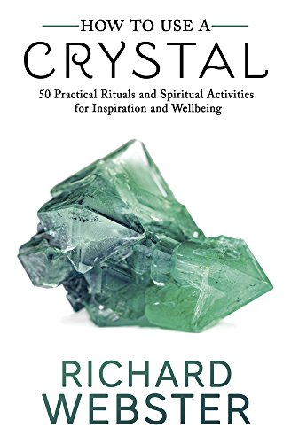 How to Use a Crystal: 50 Practical Rituals and Spiritual Activities for Inspiration and Well-Being (How To Use Crystals)