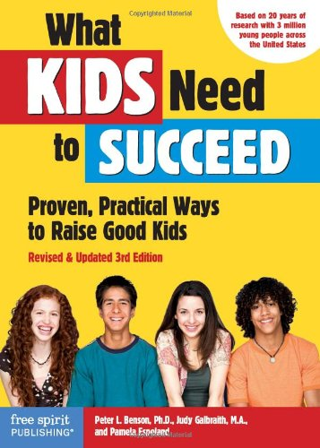 What Kids Need to Succeed: Proven, Practical Ways to Raise Good Kids (Revised & Updated 3rd Edition)