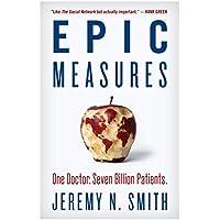 Epic Measures: One Doctor. Seven Billion Patients.