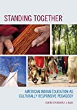 Standing Together : American Indian Education As Culturally Responsive Pedagogy, Klug, Beverly J. and Klug, Beverly, 1610487869