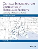 Critical Infrastructure Protection in Homeland Security : Defending a Networked Nation, Lewis, Ted G., 111881763X