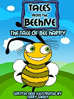 Amazon.com: Tales From The Beehive - The Tale Of Bee Happy (Childrens Picture Book) eBook: Terry