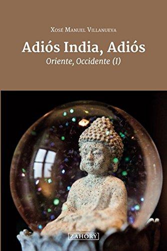Adios India, Adios: Oriente, Occidente (I) (Spanish Edition) [Xose Manuel Villanueva Prieto] (Tapa Blanda)