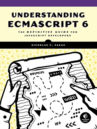 Understanding ECMAScript 6: The Definitive Guide for JavaScript Developers by No Starch Press