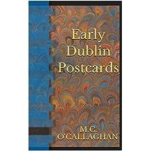 Early Dublin Postcards (Irish Historic Sources Book 3)