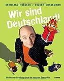 Wir sind Deutschland!: Ein illustrer Streifzug durch die deutsche Geschichte