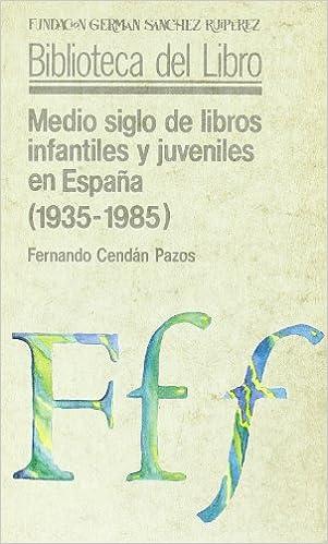 ... libros infantiles y juveniles en España: (1935-1985) (Biblioteca del libro) (Spanish Edition): Fernando Cendán Pazos: 9788486168209: Amazon.com: Books