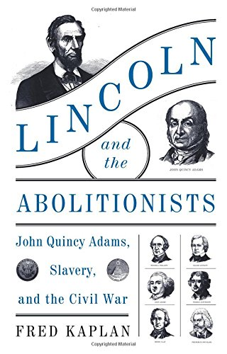 lincoln-and-the-abolitionists-john-quincy-adams-slavery-and-the-civil-war