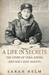 A Life in Secrets: The Story of Vera Atkins and the Lost Agents of SOE